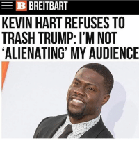 @kevinhart4real has some decency unlike the other Hollywood elites.🇺🇸 liberal maga conservative constitution like follow presidenttrump resist stupidliberals merica america stupiddemocrats donaldtrump trump2016 patriot trump yeeyee presidentdonaldtrump draintheswamp makeamericagreatagain trumptrain triggered Partners --------------------- @too_savage_for_democrats🐍 @raised_right_🐘 @conservativemovement🎯 @millennial_republicans🇺🇸 @conservative.nation1776😎 @floridaconservatives🌴: B BREITBART  KEVIN HART REFUSES TO  TRASH TRUMP: I'M NOT  ALIENATING' MY AUDIENCE @kevinhart4real has some decency unlike the other Hollywood elites.🇺🇸 liberal maga conservative constitution like follow presidenttrump resist stupidliberals merica america stupiddemocrats donaldtrump trump2016 patriot trump yeeyee presidentdonaldtrump draintheswamp makeamericagreatagain trumptrain triggered Partners --------------------- @too_savage_for_democrats🐍 @raised_right_🐘 @conservativemovement🎯 @millennial_republicans🇺🇸 @conservative.nation1776😎 @floridaconservatives🌴