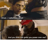 Memes, Racist, and 🤖: B-but... I called you racist!  And you think this gives you power over me? This guy seems serious.