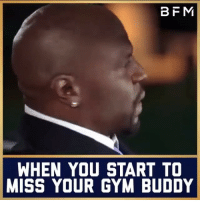 B FM WHEN YOU START TO MISS YOUR GYM BUDDY Tag Your Training