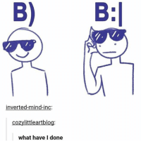 Memes, Mind, and 🤖: B)  inverted-mind-inc:  cozylittleartblog  what have I done B;) - Max textpost textposts