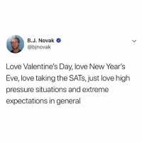 i love giving myself anxiety: B.J. Novak Q  @bjnovalk  Love Valentine's Day, love New Year's  Eve, love taking the SATs, just love high  pressure situations and extreme  expectations in general i love giving myself anxiety