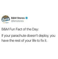 Life, Humans of Tumblr, and Fun: B&M Stores  @bmstores  Brands Big Sav  B&M Fun Fact of the Day:  If your parachute doesn't deploy, you  have the rest of your life to fix it.