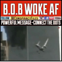 Af, B.o.B, and Facebook: B.O.B WOKE AF  FOLLOW aCONSPIRACYFILESf  POWERFULMESSAGE-CONNECT THE DOTS Double tap and tag a friend! ViewPreviousPost CHECK US OUT ON FACEBOOK! (Link in bio) SUBSCRIBE ON YOUTUBE! @conspiracyfiles YouTube Caption this! Video credits @bob ConspiracyFiles ConspiracyFiles2 911WasAnInsideJob FakeNews MainstreamMedia CNNFakeNews Hollywood Satanic Bob RapperBob SatanicIndustry CorruptGovernment MkUltra MindControl Titans WakeUpSheeple Sheeple CorporationSlayer Rothschild UncleSam UncleScam Illuminati Killuminati Bilderberg NewWorldOrder Conspiracy ConspiracyTheory ConspiracyFact ConspiracyTheories ConspiracyFiles Follow back up page! @conspiracyfiles2 Follow @uniformedthugs Follow @celebrityfactual