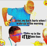 Real shit 😤😩👌: B octor, my back hurts when  wake up in the morning  Wake up in the  aftenon then Real shit 😤😩👌