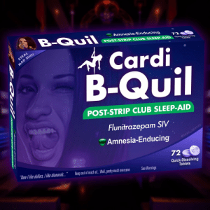"""Club, Reddit, and Shit: B-Quil  Amnesia-Enducing  POST-STRIP CLUB SLEEP-AID  72  Quick-Dissolving  Tablets  STEAL  ntCardi  B-Quil  MAD SHIT!  POST-STRIP CLUB SLEEP-AID  Flunitrazepam SIV  Amnesia-Enducing  @sean_speezy  72  """"Now I like dollars, like diamonds...""""  Keep out of reach of... Well, pretty much everyone  Quick-Dissolving  Tablets  See Warnings  B-O Uil That silly druggin' rapin' robberyn' cardi b"""