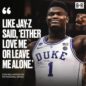 No in-between for Zion.: B R  <6  LIKEJAYZ  SAID, EITHER  LOVE ME  ORLEAVE  MEALONE  TD  DUKE  ZION WILLIAMSON ON  HIS PERSONAL BRAND No in-between for Zion.