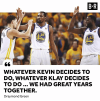 Draymond Green, Green, and Era: B-R  35  23  RRİOR  WHATEVER KEVIN DECIDES TO  DO, WHATEVER KLAY DECIDES  TO DO... WE HAD GREAT YEARS  TOGETHER.  Draymond Green Will this be the end of an era?