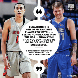 RJ Hampton is bypassing college to hoop professionally overseas: B R  6t  HOOPS  LUKA DONCIC IS  ONE OF MY FAVORITE  PLAYERS TO WATCH....  SEEING HOW HE CAME INTO  THE NBA... SHOWS YOU  THAT YOU DON'T HAVE TO  GO TO COLLEGE TO BE  SUCCESSFUL.  5-STAR RECRUIT RJ HAMPTON  ON SKIPPING COLLEGE  AND PLAYING OVERSEAS  HIT ESPN RJ Hampton is bypassing college to hoop professionally overseas
