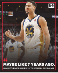 Hawks, Warriors, and The Warriors: B R  APRIO  MAYBE LIKE 7 YEARS AGO  KLAY ONIF THE HAWKS REMIND HIM OF THE WARRIORS A FEW YEARS AGO Klay 😂
