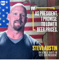 @steveaustinbsr is giving you another option on ElectionDay 🍻: b/r  AS PRESIDENT  I PROMISE  TO LOWER  BEER PRICES  STEVE AUSTIN  ON BEING A WRITE-IN  VOTE FOR PRESIDENT @steveaustinbsr is giving you another option on ElectionDay 🍻