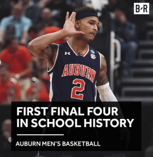 A first for Auburn 😤: B-R  AUBURN  FIRST FINAL FOUR  IN SCHOOL HISTORY  AUBURN MEN'S BASKETBALL A first for Auburn 😤