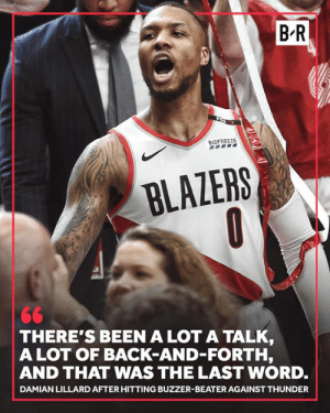 Dame over.: B R  BIOFREEZE  BLAZERS  THERE'S BEEN A LOT A TALK  A LOT OF BACK-AND-FORTH,  AND THAT WAS THE LAST WORD.  DAMIAN LILLARD AFTER HITTING BUZZER-BEATER AGAINST THUNDER Dame over.