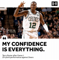 Scary Terry was a problem against Philly in Game 1.: B-R  CELICS  12  MY CONFIDENCE  IS EVERYTHING  Terry Rozier after Game 1  29-point performance against Sixers Scary Terry was a problem against Philly in Game 1.