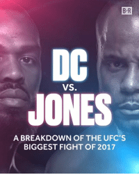 Sports, Fight, and Breakdown: B R  DC  JONES  VS.  A BREAKDOWN OF THE UFC'S  BIGGEST FIGHT OF 2017 Get hyped! The rematch of Cormier vs. Jones is tonight 👀 UFC214