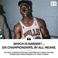 🤷‍♂️: B R  DIILLS  WHICH IS HARDER?...  SIX CHAMPIONSHIPS, BY ALL MEANS.  MICHAEL JORDAN ON RUSSELL WESTBROOK'S TRIPLE-DOUBLE  STREAK AND JAMES HARDEN'S 30-POINT STREAK 🤷‍♂️