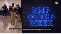 Who's been bringing the drip to games this season? Russell Westbrook and PJ Tucker make our season picks on Tissot Style Watch  From Tissot x B/R: B-R  DRIP  OF THE  WEEK  - [Shak Standley]: Is his sweater tucked inside of his pants? Hell, yeah, Russ! Who's been bringing the drip to games this season? Russell Westbrook and PJ Tucker make our season picks on Tissot Style Watch  From Tissot x B/R