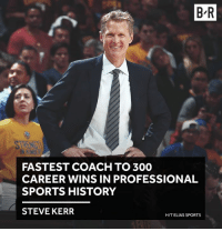 Sports, History, and Steve Kerr: B-R  FASTEST COACH TO 300  CAREER WINS IN PROFESSIONAL  SPORTS HISTORY  STEVE KERR  HIT ELIAS SPORTS Kerr is now 300-77 in the regular season 😱