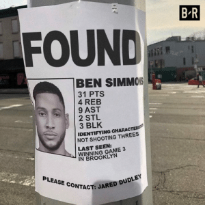 A playoff career high for Ben Simmons. He heard the chatter.: B R  FOUND  BEN SIMMOIS  31 PTS  4 REB  9 AST  2 STL  3 BLK  IDENTIFYING CHARACTERS  NOT SHOOTING THREES  LAST SEEN:  WINNING GAME 3  IN BROOKLYN  PLEASE CONTACT:  CT: JARED DUDLEY A playoff career high for Ben Simmons. He heard the chatter.