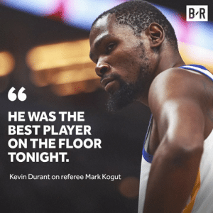 🤣: B R  HE WAS THE  BEST PLAYER  ON THE FLOOR  TONIGHT.  Kevin Durant on referee Mark Kogut 🤣