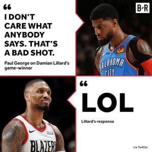 😳: B-R  I DON'T  CARE WHAT  ANYBODY  SAYS. THAT'S  A BAD SHOT.  Paul George on Damian Lillard's  loves  game-winner  ITY  LOL  Lillard's response  BLALE  via Twitter 😳