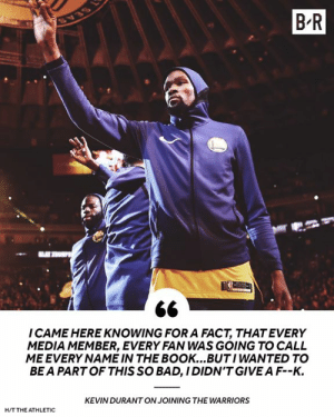 Bad, Book, and Warriors: B-R  ICAME HERE KNOWING FOR A FACT, THATEVERY  MEDIA MEMBER, EVERY FAN WAS GOING TO CALL  ME EVERY NAME IN THE BOOK...BUTI WANTED TO  BEA PART OF THIS SO BAD, IDIDN'TGIVEA F-K.  KEVIN DURANTON JOINING THE WARRIORS  H/T THE ATHLETIC KD believes it was all worth it 💍