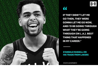 "Turnaround 🙏: B-R  IF THEY DIDN'T LET ME  GO THEN, THEY WERE  GONNA LET ME GO NOW,  AND I'D BE GOING THROUGH  WHAT THEY'RE GOING  THROUGH (IN L.A.). BEST  THING THAT HAPPENED  IN MY CAREER.""  D'ANGELO RUSSELL ON  HIS TRADE FROM LAKERS  VIA B/R'S LEO SEPKOWITZ Turnaround 🙏"