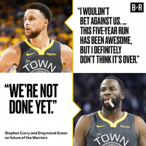 "Steph and Dray are confident for the Dubs' future.: B R  ""IWOULDN'T  BET AGAINST US.  THIS FIVE YEAR RUN  HAS BEEN AWESOME,  BUTIDEFINITELY  DON'T THINK IT'S OVER.""  Rakuten  ZOWN  The  ""WE'RE NOT  DONE YET""  Rakuten  Stephen Curry and Draymond Green  on future of the Warriors  The Steph and Dray are confident for the Dubs' future."