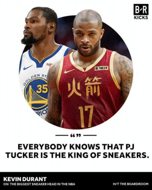 👑: B-R  KICKS  Rak  OEN S  as  17  EVERYBODY KNOWS THAT PJ  TUCKER IS THE KING OF SNEAKERS  KEVIN DURANT  ON THE BIGGEST SNEAKER HEAD IN THE NBA  H/T THE BOARDROOM 👑