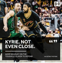 Detroit, Detroit Pistons, and Avery Bradley: B R  KYRIE. NOT  EVEN CLOSE.  AVERY BRADLEY ON THE  TOUGHEST PLAYER TO DEFEND  VIA DETROIT PISTONS Kyrie can't be handled on the court.