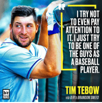 Could Tebow ever really be one of the guys? Inside the story of his baseball journey you haven't heard yet. Download the B-R app for the full story (link in bio): b/r  MAG  TRY NOT  TO EVEN PAY  ATTENTION TO  ITI JUST TRY  TO BE ONE OF  THE GUYS AS  BASEBALL  PLAYER  TIM TEBOW  Via BVR's BRANDON SNEED Could Tebow ever really be one of the guys? Inside the story of his baseball journey you haven't heard yet. Download the B-R app for the full story (link in bio)