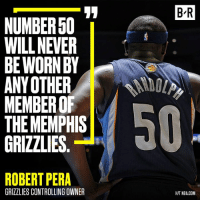 Memphis Grizzlies, Nba, and Memphis Grizzlies: B R  NUMBER50  WILL NEVER  BE WORN BY  ANYOTHER  MEMBER OF  THE MEMPHIS  GRIZZLIES.  ROBERT PERA  GRIZZLIES CONTROLLING OWNER  HI/T NBA.COM Grind City still loves Z-Bo.