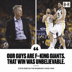 Steve Kerr not holding back after the win: B R  OUR GUYS AREF-KING GIANTS  THAT WIN WAS UNBELIEVABLE  STEVE KERR ON THE WARRIORS' GAME 5 WIN Steve Kerr not holding back after the win
