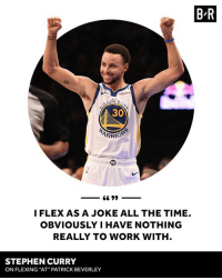 "💪😂: B R  Rokuten  30  I FLEX AS A JOKE ALL THE TIME.  OBVIOUSLY I HAVE NOTHING  REALLY TO WORK WITH  STEPHEN CURRY  ON FLEXING ""AT"" PATRICK BEVERLEY 💪😂"