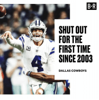 Dallas Cowboys, Dallas Cowboys, and Dallas: B-R  SHUT OUT  FOR THE  FIRST TIME  SINCE 2003  DALLAS COWBOYS Rough day for 'Dem Boyz' 😬
