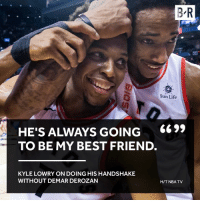 😢: B R  Sun Life  HE'S ALWAYS GOING 669,  TO BE MY BEST FRIEND.  KYLE LOWRY ON DOING HIS HANDSHAKE  WITHOUT DEMAR DEROZAN  H/TNBA TV 😢