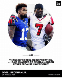 OBJ praises Michael Vick.: b/r  THANKU FOR BEIN AN INSPRIRATION  I SAID I WANTED TO BE ON A MADDEN  COVER BECAUSE U WERE ON IT  ODELL BECKHAM JR.  ON MICHAEL VICK  H/T INSTAGRAM OBJ praises Michael Vick.