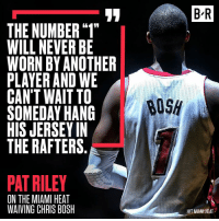 """🙌: B R  THE NUMBER """"1""""  WILL NEVER BE  WORN BY ANOTHER  PLAYER AND WE  BOSH  SOMEDAY HANG  THE RAFTERS  PAT RILEY  ON THE MIAMI HEAT  WAIVING CHRIS BOSH  H/T MIAMI HEAT 🙌"""
