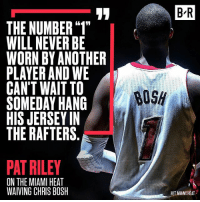 """🙌: B R  THE NUMBER """"1""""  WILL NEVER BE  WORN BY ANOTHER  PLAYER AND WE  CAN'T WAIT TO  SOMEDAY HANG  HIS JERSEY IN  THE RAFTERS.  PAT RILEY  ON THE MIAMI HEAT  WAIVING CHRIS BOSH  HIT MIAMI HEAT 🙌"""