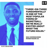 "The BIG3 is just getting started ➡️ http://ble.ac/2sLoHHC: B R  ""THREE-ON-THREE  FUNDAMENTALLY  IS ONE OF THE  MOST POPULAR  FORMS OF  BASKETBALL.  WE'RE REALLY  EXCITED ABOUT  WHAT THE  FUTURE HOLDS.""  BIG3 COMMISSIONER  ROGER MASON JR.  VIA B/R'S JONATHAN ABRAMS The BIG3 is just getting started ➡️ http://ble.ac/2sLoHHC"