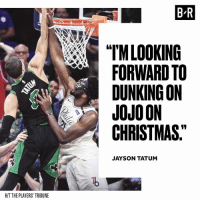 "Jayson Tatum is in the spirit of giving 😂: B-R  ""TMLOOKING  FORWARD TO  DUNKING ON  JOJOON  CHRISTMAS.  JAYSON TATUM  H/T THE PLAYERS TRIBUNE Jayson Tatum is in the spirit of giving 😂"