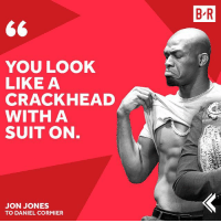 Crackhead, Sports, and Ufc: B R  YOU LOOK  LIKE A  CRACKHEAD  WITH A  SUIT ON  JON JONES  TO DANIEL CORMIER UFC 214 is Saturday 👀