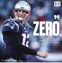 Brady isn't finished yet.: B R  ZERO  Tom Brady when asked if  there's a chance Super Bowl Lll  will be his last game  H/T JEFF DARLINGTO Brady isn't finished yet.