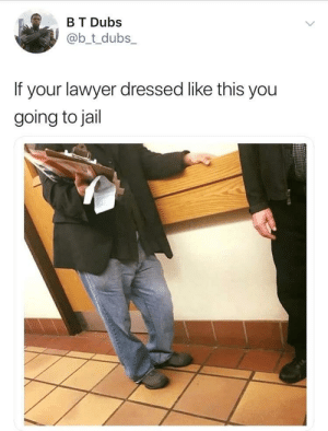 Dank, Lawyer, and Memes: B T Dubs  @b_tdubs,  If your lawyer dressed like this you  going to jal Big fact he already holding your commissary receipt by schatz_rashad MORE MEMES