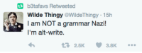 Genius, Wild, and Dank Memes: b3tafavs Retweeted  Wilde Thingy  @WildeThingy 15h  I am NOT a grammar Nazi!  I'm alt-write.  2.5K 3.8K Genius