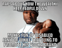 Scumbag 50 Cent: RAPS ABO  How THEMEALTHY  KEEP PEOPLE DOWN  MAKES FUNORDISABLED  JANITORWHILETRAVELING TO  PROMOTE HIS VODIKA BRAND  DOWNLOAD MEME GENERATOR FROM HTTPSVMEMECRUNCHCOM Scumbag 50 Cent