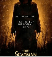 scatman: BA  DA BA  DA  BA BE BOP  BOP BODDA  BOPE  THE  SCAT MAN