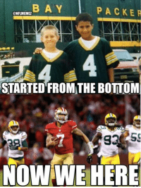 Colin Kaepernick grew up a Packers fan, now he tries to eliminate them from the playoffs.: BA Y  PACKER  @NFLMEMME  STARTED FROMTHE BOTTOM  NOWWE HERE Colin Kaepernick grew up a Packers fan, now he tries to eliminate them from the playoffs.