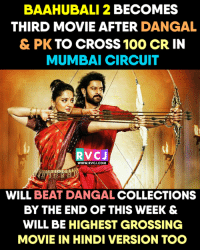 Anaconda, Memes, and Cross: BAAHUBALI 2 BECOMES  THIRD MOVIE AFTER  DANGAL  & PK TO CROSS 100 CR IN  MUMBAI CIRCUIT  VC J  WWW. RVCJ.COM  WILL  BEAT COLLECTIONS  BY THE END OF THIS WEEK &  WILL BE HIGHEST GROSSING  MOVIE IN HINDI VERSION TOO Another RECORD!