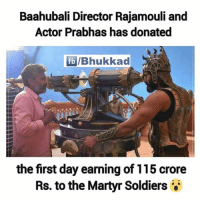 Memes, Respect, and Soldiers: Baahubali Director Rajamouli and  Actor Prabhas has donated  lfbl Bhukkad  the first day earning of 115 crore  Rs. to the Martyr Soldiers Respect 🙌