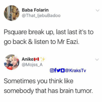 Memes, Savage, and Baba: Baba Folarin  1.,p @That_ljebuBadoo  Psquare break up, last last it's to  go back & listen to Mr Eazi.  Anike  @Mojss_A  回f步。@ KraksTv  Sometimes you think like  somebody that has brain tumor. 😭😭😭 why so savage 😭 savage psquare